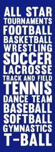All Star  Tournaments  Football Basketball Wrestling Soccer Lacrosse Track and Field Tennis Dance Team Baseball Softball Gymnastics T-Ball